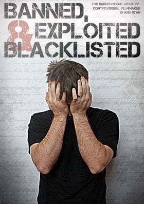 Banned, Exploited  Blacklisted: The Underground Work of Controversial Filmmaker Shane Ryan