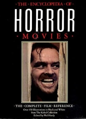 The Encyclopedia of Horror Movies: The Complete Film Reference