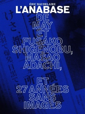 The Anabasis of May and Fusako Shigenobu, Masao Adachi and 27 Years Without Images