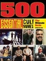 500 Essential Cult Movies: The Ultimate Guide