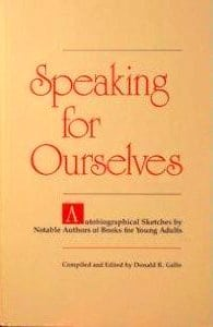Speaking for Ourselves: Autobiographical Sketches by Notable Authors of Books for Young Adults