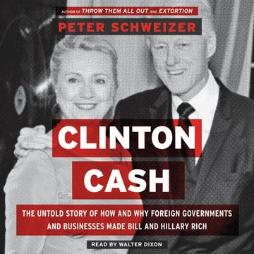 Clinton Cash: The Untold Story of How and Why Foreign Governments and Businesses Helped Make Bill an